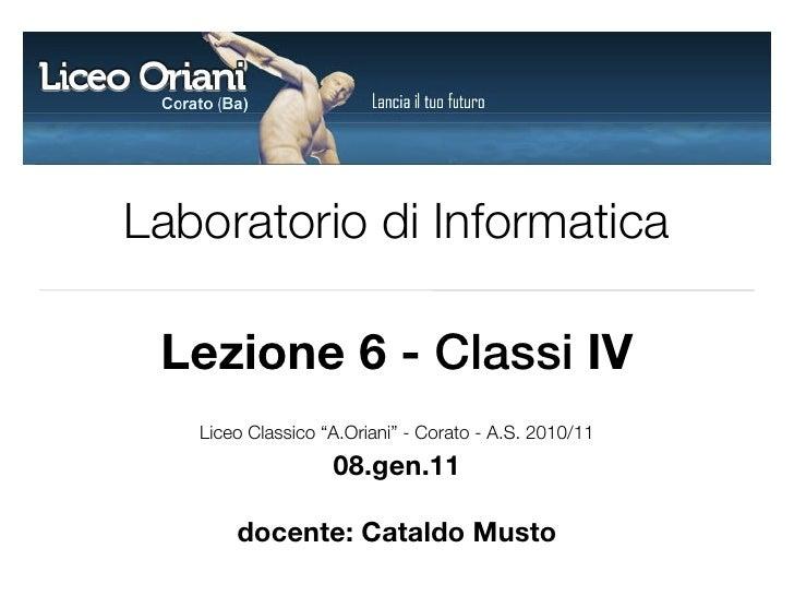 """Laboratorio di Informatica Lezione 6 - Classi IV   Liceo Classico """"A.Oriani"""" - Corato - A.S. 2010/11                   08...."""