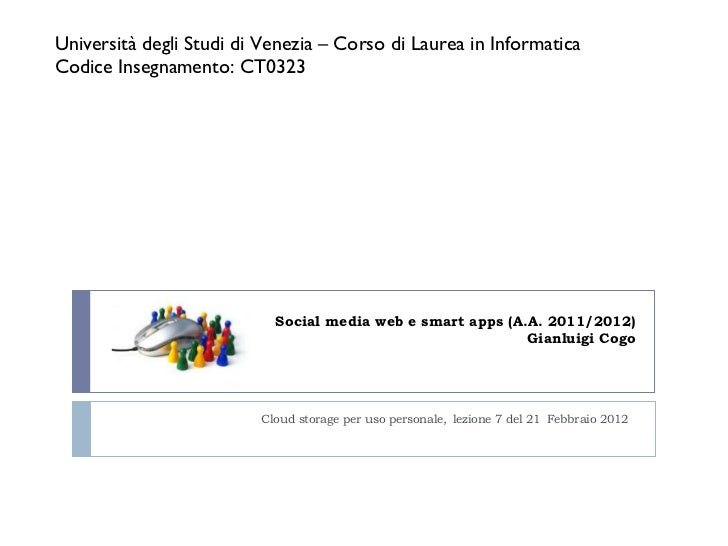 Social media web e smart apps (A.A. 2011/2012) Gianluigi Cogo Cloud storage per uso personale,   lezione 7 del 21   Febbra...
