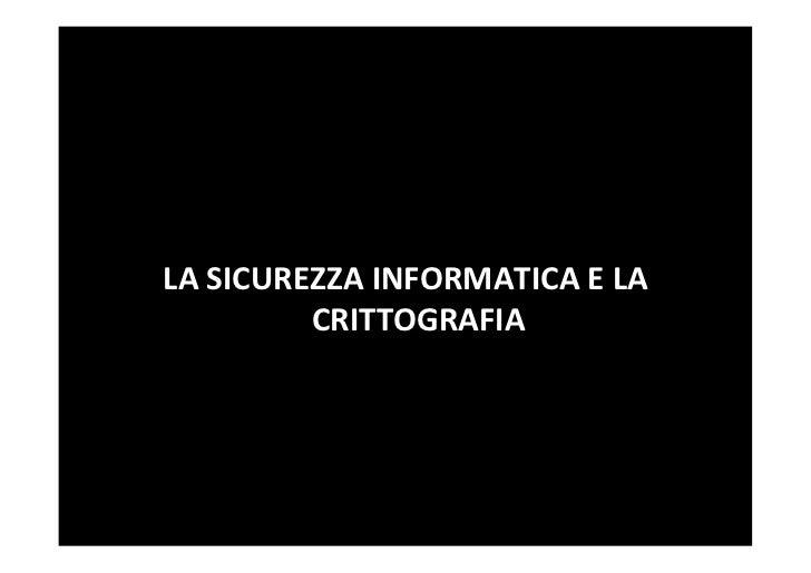 LA SICUREZZA INFORMATICA E LA             CRITTOGRAFIA