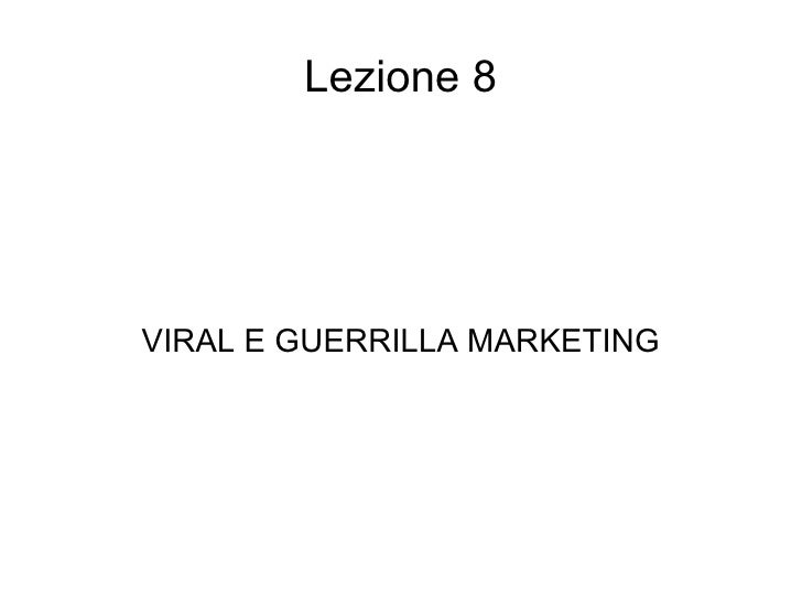 Lezione 8 VIRAL E GUERRILLA MARKETING