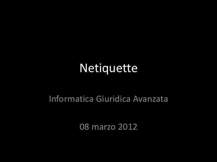 NetiquetteInformatica Giuridica Avanzata       08 marzo 2012