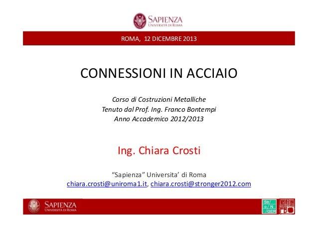 ROMA, 12 DICEMBRE 2013  CONNESSIONI IN ACCIAIO Corso di Costruzioni Metalliche Tenuto dal Prof. Ing. Franco Bontempi Anno ...