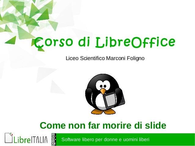 Software libero per donne e uomini liberi Corso di LibreOffice Liceo Scientifico Marconi Foligno Come non far morire di sl...