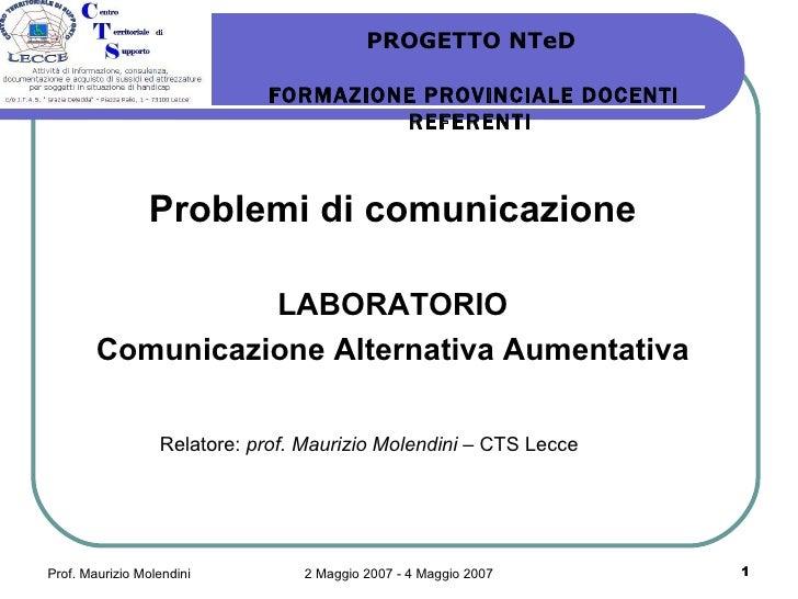 Problemi di comunicazione <ul><li>LABORATORIO </li></ul><ul><li>Comunicazione Alternativa Aumentativa </li></ul>PROGETTO N...
