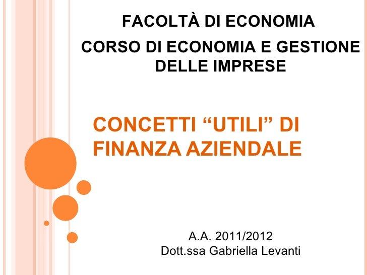 """FACOLTÀ DI ECONOMIACORSO DI ECONOMIA E GESTIONE       DELLE IMPRESE CONCETTI """"UTILI"""" DI FINANZA AZIENDALE            A.A. ..."""