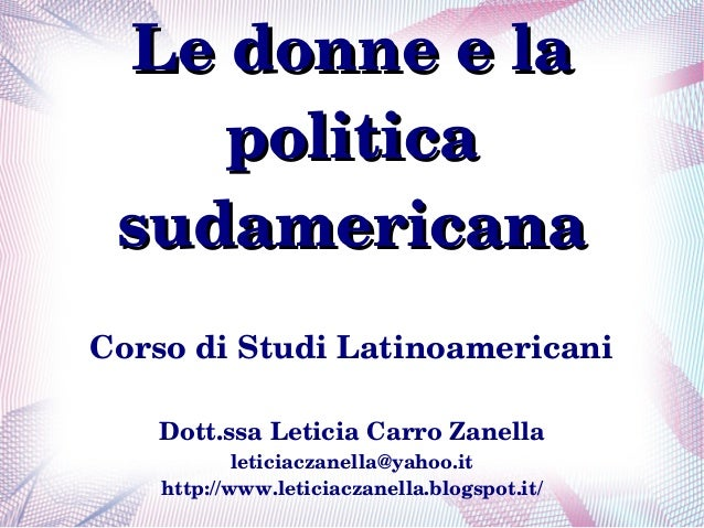 Ledonneela    politica sudamericanaCorsodiStudiLatinoamericani   Dott.ssaLeticiaCarroZanella            leticia...