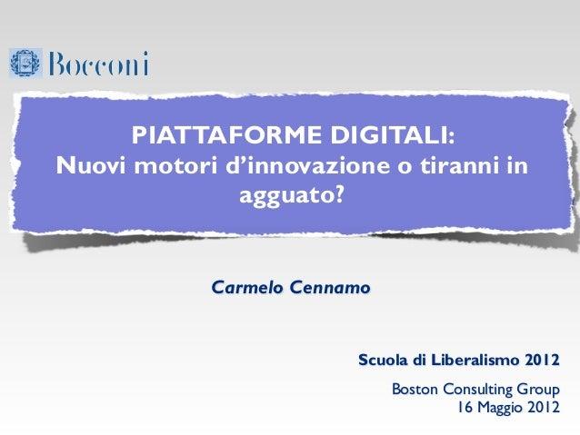 PIATTAFORME DIGITALI:Nuovi motori d'innovazione o tiranni in              agguato?            Carmelo Cennamo             ...