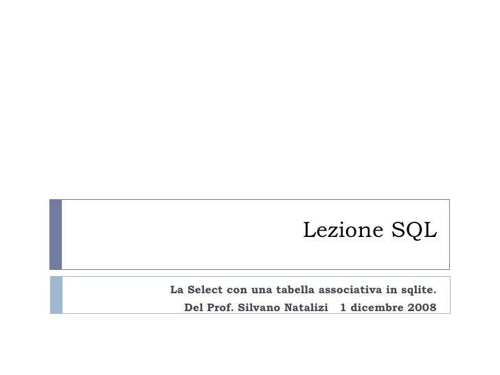 Lezione SQL La Select con una tabella associativa in sqlite. Del Prof. Silvano Natalizi  1 dicembre 2008