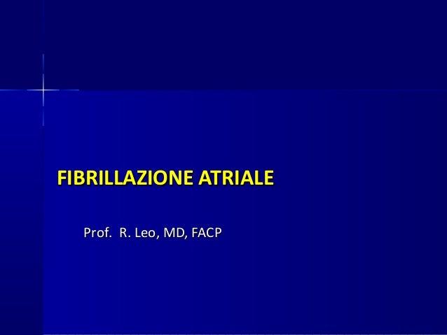 FIBRILLAZIONE ATRIALEFIBRILLAZIONE ATRIALE Prof. R. Leo, MD, FACPProf. R. Leo, MD, FACP