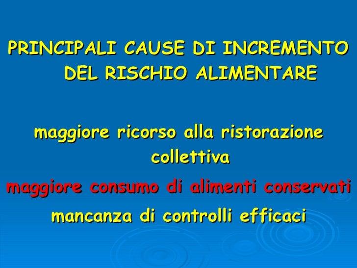 PRINCIPALI CAUSE DI INCREMENTO DEL RISCHIO ALIMENTARE maggiore ricorso alla ristorazione collettiva maggiore consumo di al...