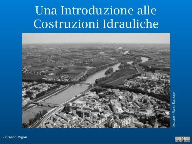 Riccardo Rigon Una Introduzione alle Costruzioni Idrauliche Legnago-MarcoRanzato