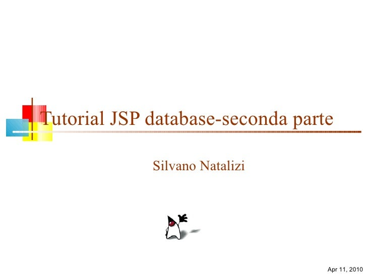 Tutorial JSP database-seconda parte Silvano Natalizi Apr 11, 2010