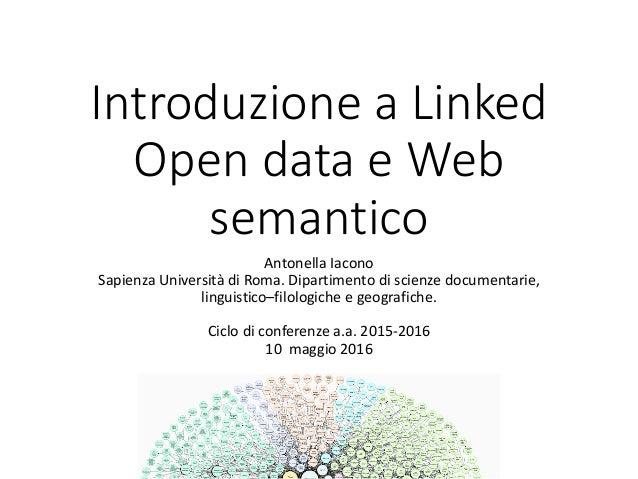 Introduzione a Linked Open data e Web semantico Antonella Iacono Sapienza Università di Roma. Dipartimento di scienze docu...