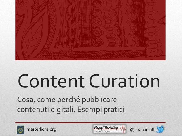 Content Curation Cosa, come perché pubblicare contenuti digitali. Esempi pratici @larabadiolimasterlions.org