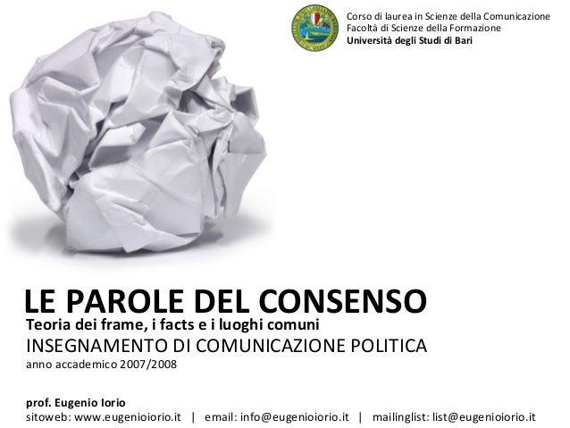 Teoria dei frame, i facts e i luoghi comuni INSEGNAMENTO DI COMUNICAZIONE POLITICA anno accademico 2007/2008 LE PAROLE DEL...