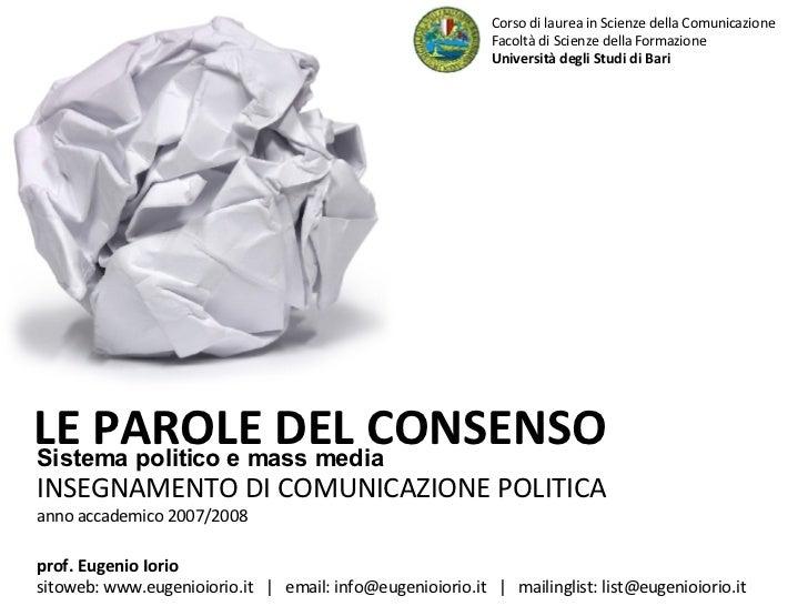 Sistema politico e mass media INSEGNAMENTO DI COMUNICAZIONE POLITICA anno accademico 2007/2008 LE PAROLE DEL CONSENSO Cors...