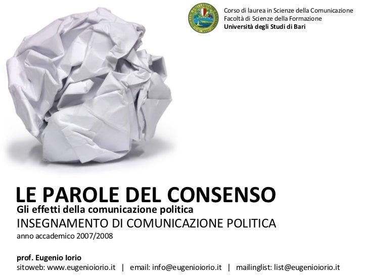 Gli effetti della comunicazione politica INSEGNAMENTO DI COMUNICAZIONE POLITICA anno accademico 2007/2008 LE PAROLE DEL CO...