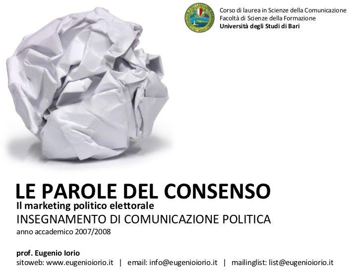 Il marketing politico elettorale INSEGNAMENTO DI COMUNICAZIONE POLITICA anno accademico 2007/2008 LE PAROLE DEL CONSENSO C...