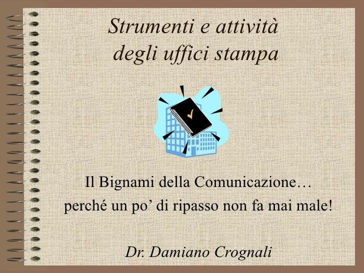 Strumenti e attività  degli uffici stampa Il Bignami della Comunicazione… perché un po' di ripasso non fa mai male! Dr. Da...