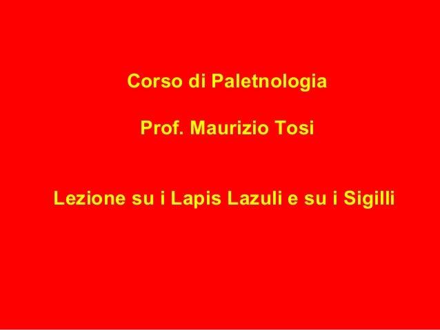 Corso di Paletnologia Prof. Maurizio Tosi Lezione su i Lapis Lazuli e su i Sigilli