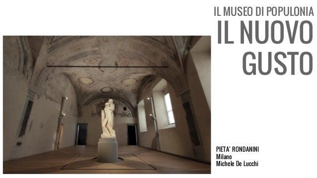 IL MUSEO DI POPULONIA IL NUOVO GUSTO PIETA' RONDANINI Milano Michele De Lucchi