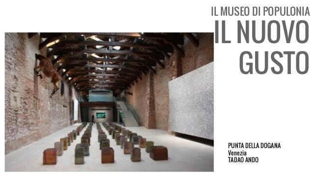 IL MUSEO DI POPULONIA IL NUOVO GUSTO PUNTA DELLA DOGANA Venezia TADAO ANDO