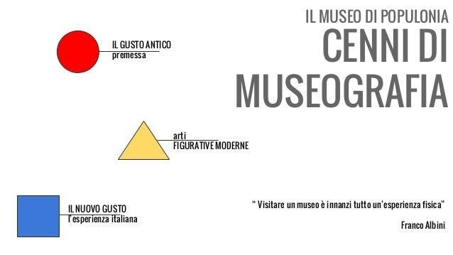 IL MUSEO DI POPULONIA CENNI DI MUSEOGRAFIA IL GUSTO ANTICO premessa arti FIGURATIVE MODERNE IL NUOVO GUSTO l'esperienza it...