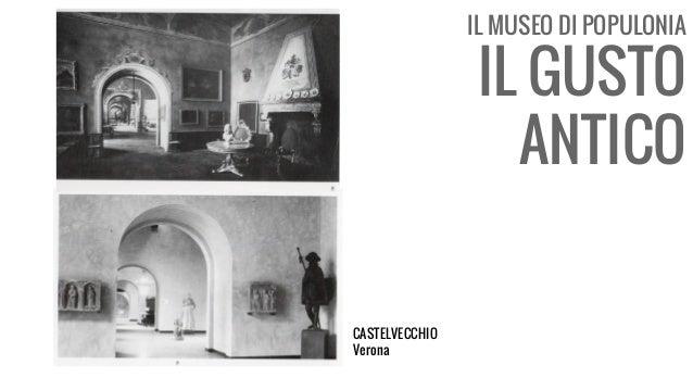 IL MUSEO DI POPULONIA IL GUSTO ANTICO CASTELVECCHIO Verona