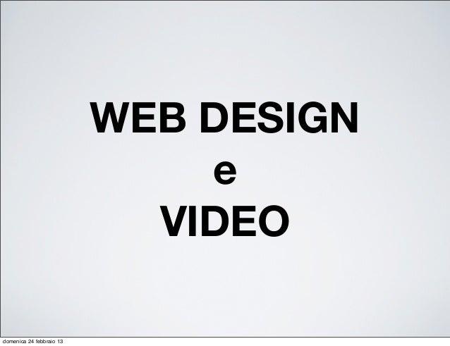 WEB DESIGN                              e                            VIDEOdomenica 24 febbraio 13