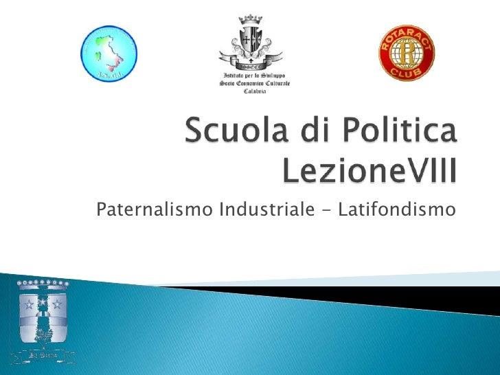 Paternalismo Industriale - Latifondismo