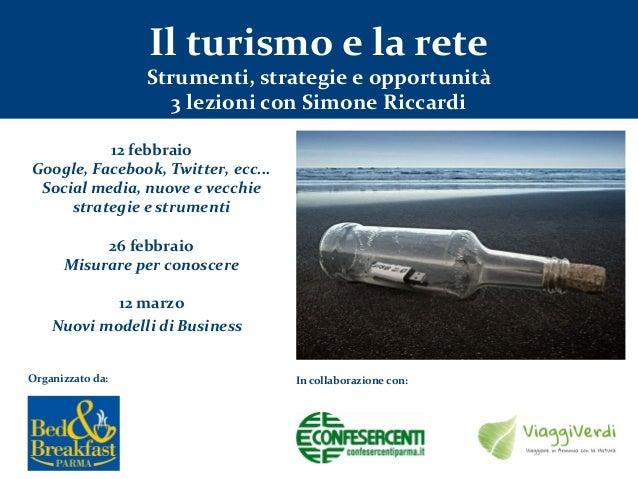 Il turismo e la rete  Strumenti, strategie e opportunità 3 lezioni con Simone Riccardi 12 febbraio Google, Facebook, Twitt...
