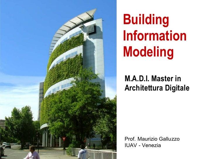 Building Information Modeling M.A.D.I. Master in Architettura Digitale Prof. Maurizio Galluzzo IUAV - Venezia