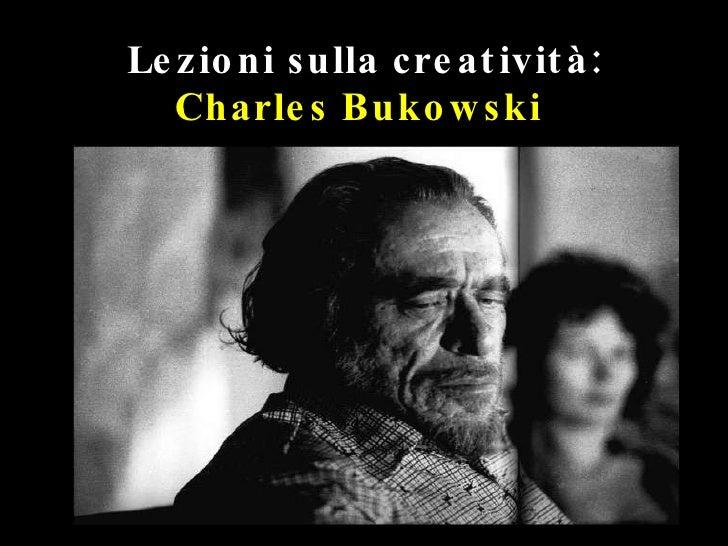 Lezioni sulla creatività:  Charles Bukowski