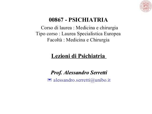 00867 - PSICHIATRIA Corsodilaurea:Medicinaechirurgia Tipocorso:LaureaSpecialisticaEuropea Facoltà:Medicin...