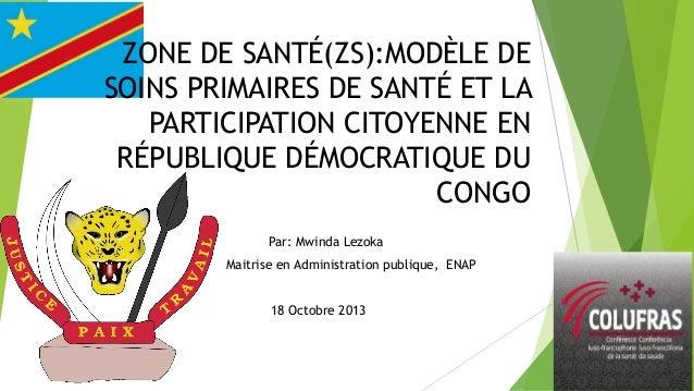 ZONE DE SANTÉ(ZS):MODÈLE DE SOINS PRIMAIRES DE SANTÉ ET LA PARTICIPATION CITOYENNE EN RÉPUBLIQUE DÉMOCRATIQUE DU CONGO Par...
