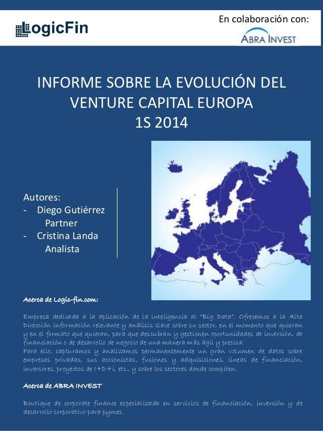 INFORME SOBRE LA EVOLUCIÓN DEL VENTURE CAPITAL EUROPA 1S 2014  Autores:  -Diego Gutiérrez Partner  -Cristina Landa Analist...