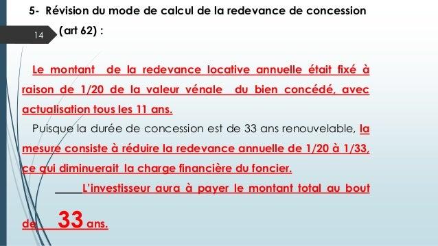 14 5- Révision du mode de calcul de la redevance de concession (art 62) : Le montant de la redevance locative annuelle éta...