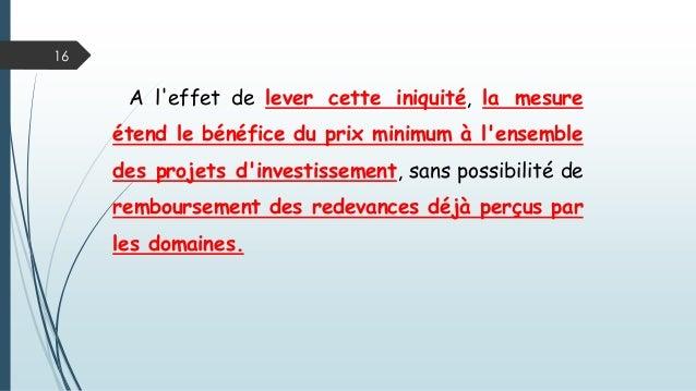 16 A l'effet de lever cette iniquité, la mesure étend le bénéfice du prix minimum à l'ensemble des projets d'investissemen...