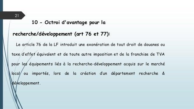 21 10 - Octroi d'avantage pour la recherche/développement (art 76 et 77): Le article 76 de la LF introduit une exonération...
