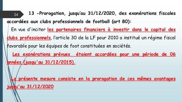24 13 -Prorogation, jusqu'au 31/12/2020, des exonérations fiscales accordées aux clubs professionnels de football (art 80)...