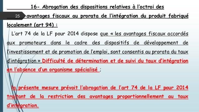 25 16- Abrogation des dispositions relatives à l'octroi des avantages fiscaux au prorata de l'intégration du produit fabri...