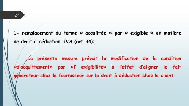 29 1- remplacement du terme « acquittée » par « exigible » en matière de droit à déduction TVA (art 34): La présente mesur...