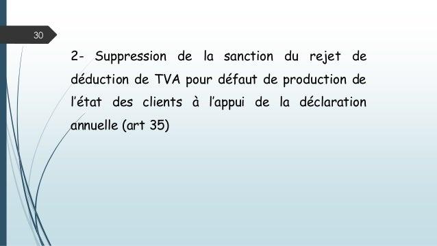 30 2- Suppression de la sanction du rejet de déduction de TVA pour défaut de production de l'état des clients à l'appui de...