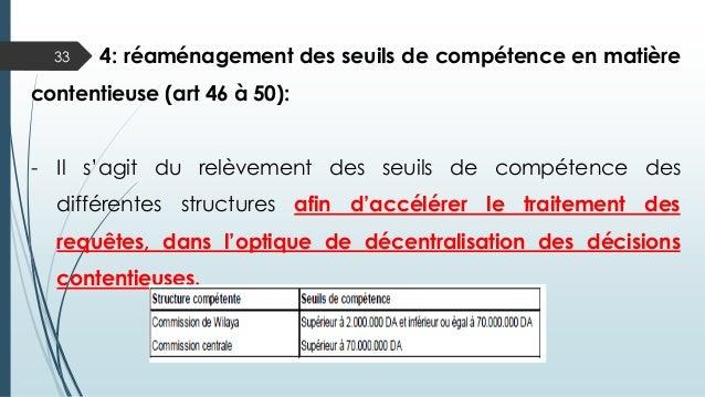 33 4: réaménagement des seuils de compétence en matière contentieuse (art 46 à 50): - Il s'agit du relèvement des seuils d...