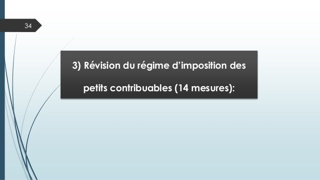34 3) Révision du régime d'imposition des petits contribuables (14 mesures):