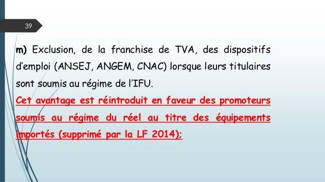 39 m) Exclusion, de la franchise de TVA, des dispositifs d'emploi (ANSEJ, ANGEM, CNAC) lorsque leurs titulaires sont soumi...