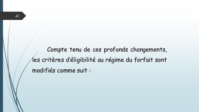 41 Compte tenu de ces profonds changements, les critères d'éligibilité au régime du forfait sont modifiés comme suit :