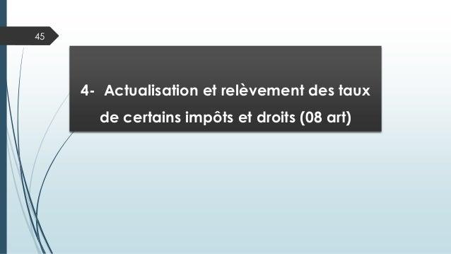 45 4- Actualisation et relèvement des taux de certains impôts et droits (08 art)