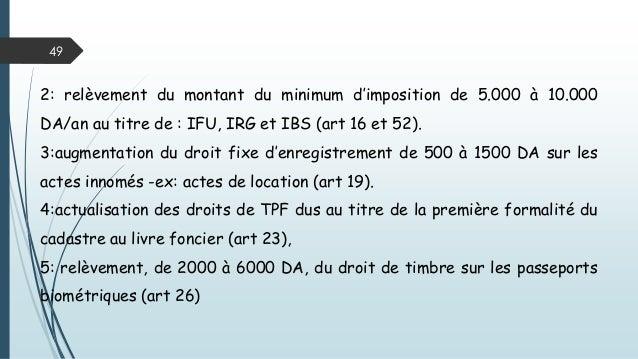 49 2: relèvement du montant du minimum d'imposition de 5.000 à 10.000 DA/an au titre de : IFU, IRG et IBS (art 16 et 52). ...