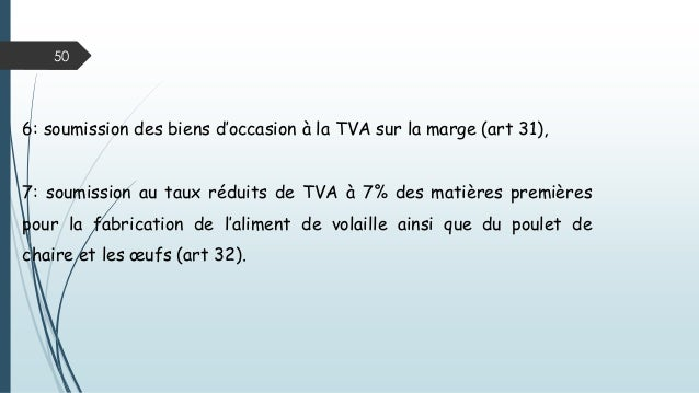 50 6: soumission des biens d'occasion à la TVA sur la marge (art 31), 7: soumission au taux réduits de TVA à 7% des matièr...